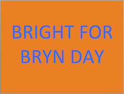 Bright for Bryn Day